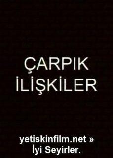 Çarpık İlişkiler Full Türk tek part izle